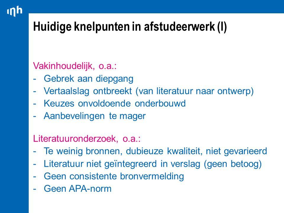 Huidige knelpunten in afstudeerwerk (I) Vakinhoudelijk, o.a.: -Gebrek aan diepgang -Vertaalslag ontbreekt (van literatuur naar ontwerp) -Keuzes onvold