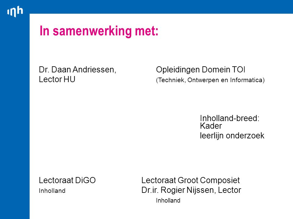 In samenwerking met: Dr. Daan Andriessen,Opleidingen Domein TOI Lector HU (Techniek, Ontwerpen en Informatica) Inholland-breed: Kader leerlijn onderzo