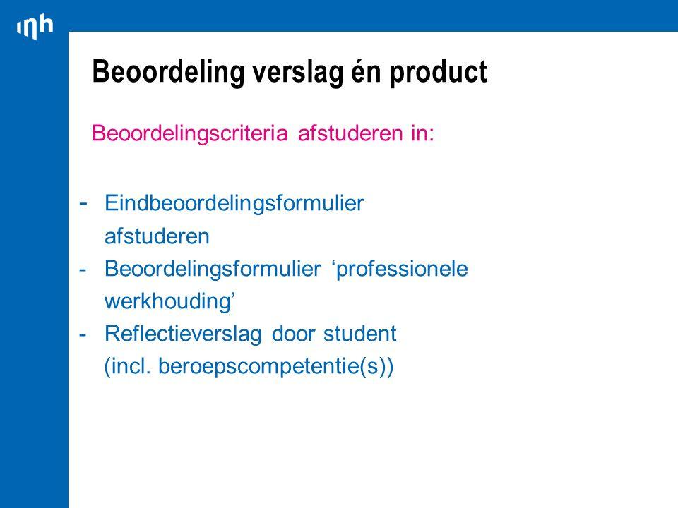Beoordeling verslag én product Beoordelingscriteria afstuderen in: - Eindbeoordelingsformulier afstuderen -Beoordelingsformulier 'professionele werkho