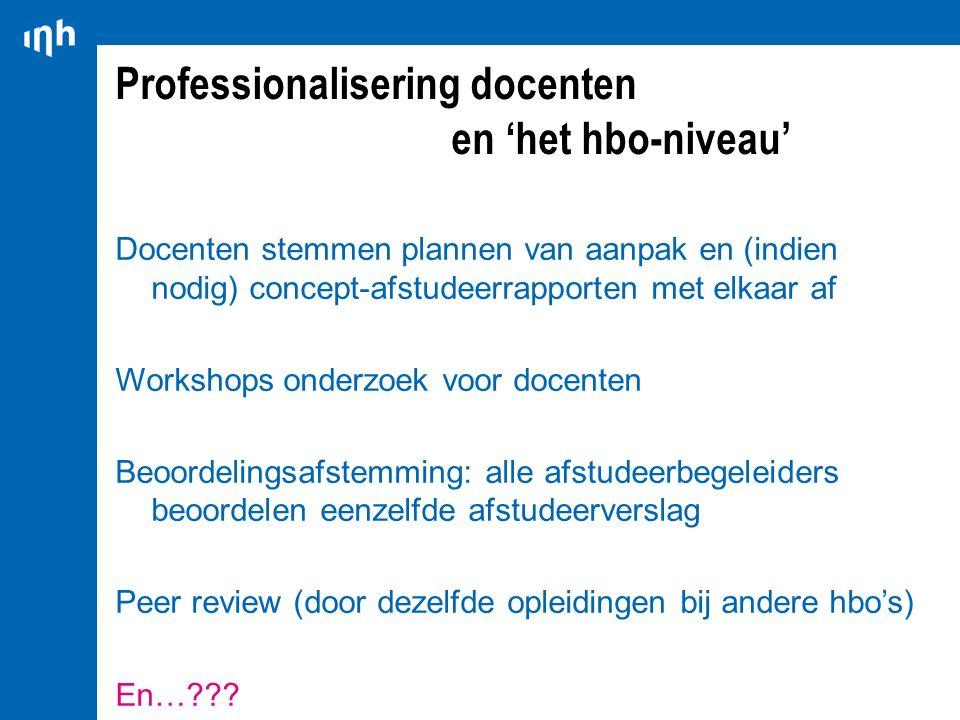 Professionalisering docenten en 'het hbo-niveau' Docenten stemmen plannen van aanpak en (indien nodig) concept-afstudeerrapporten met elkaar af Worksh