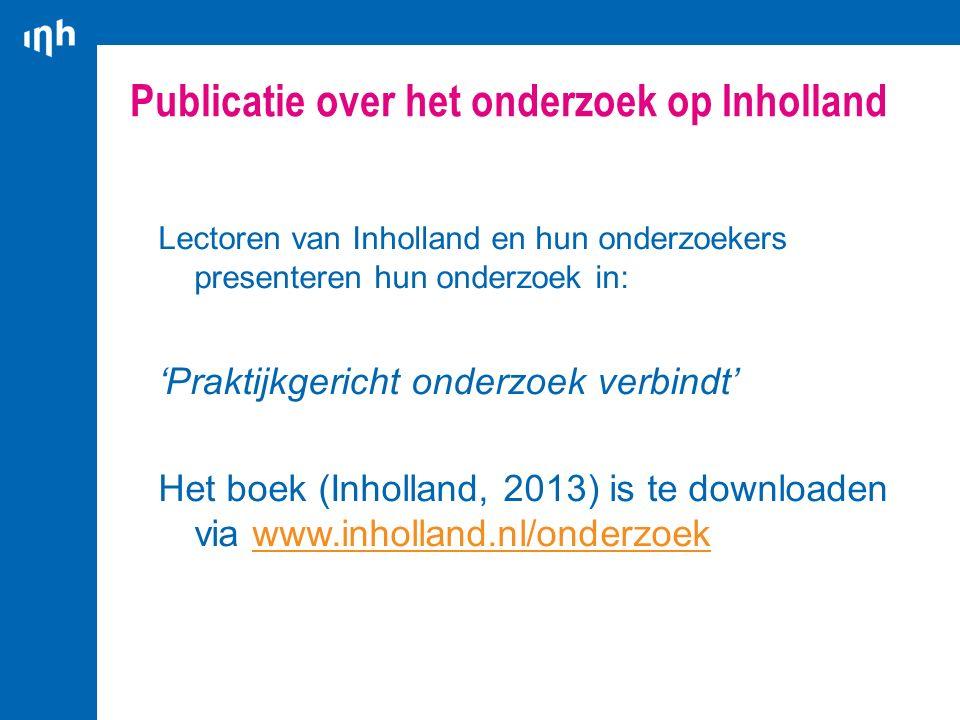 Publicatie over het onderzoek op Inholland Lectoren van Inholland en hun onderzoekers presenteren hun onderzoek in: 'Praktijkgericht onderzoek verbind