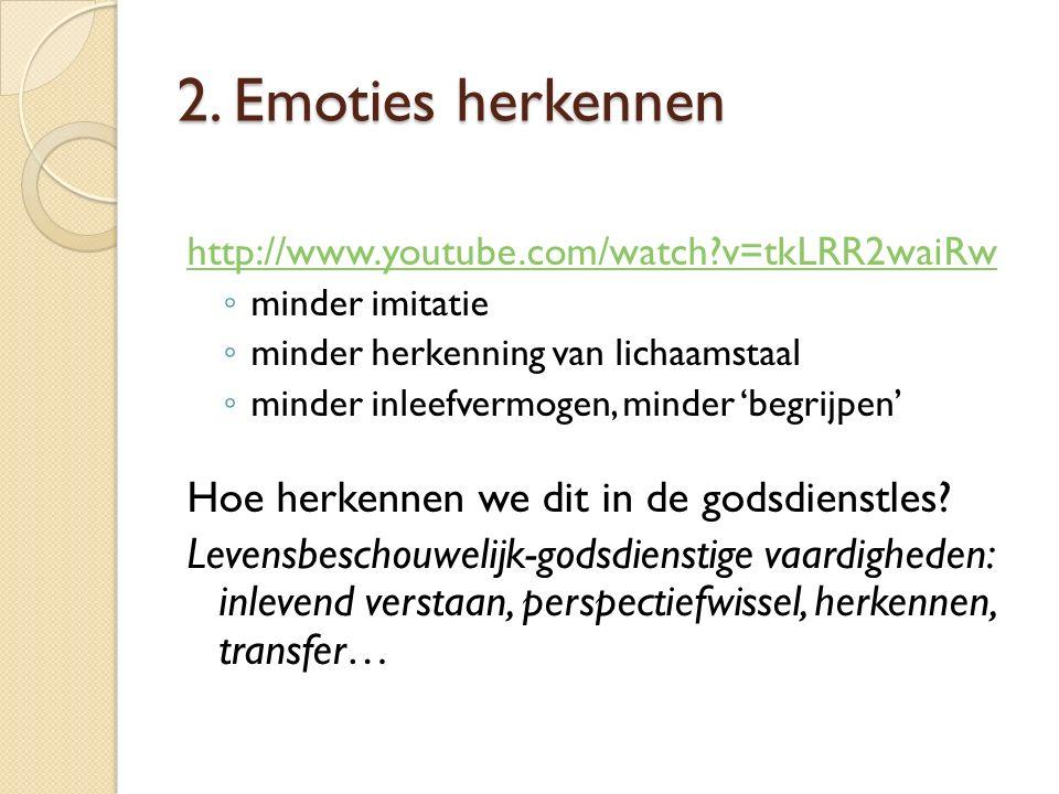 2. Emoties herkennen http://www.youtube.com/watch?v=tkLRR2waiRw ◦ minder imitatie ◦ minder herkenning van lichaamstaal ◦ minder inleefvermogen, minder