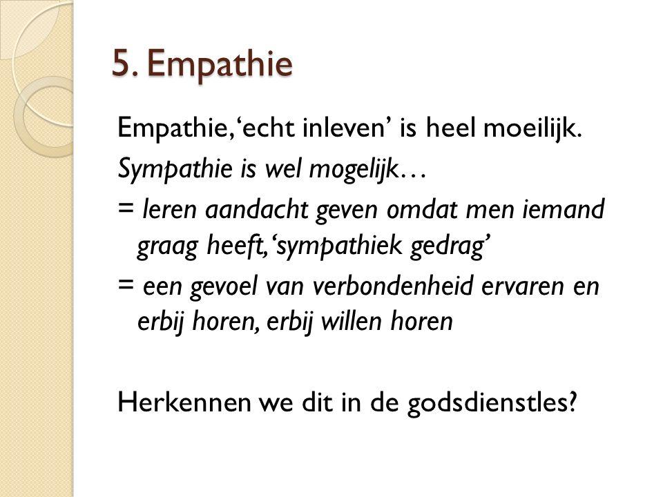 5. Empathie Empathie, 'echt inleven' is heel moeilijk.