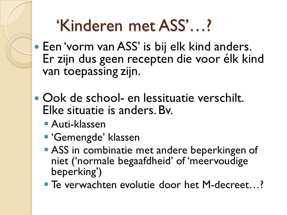 'Kinderen met ASS'…. Een 'vorm van ASS' is bij elk kind anders.