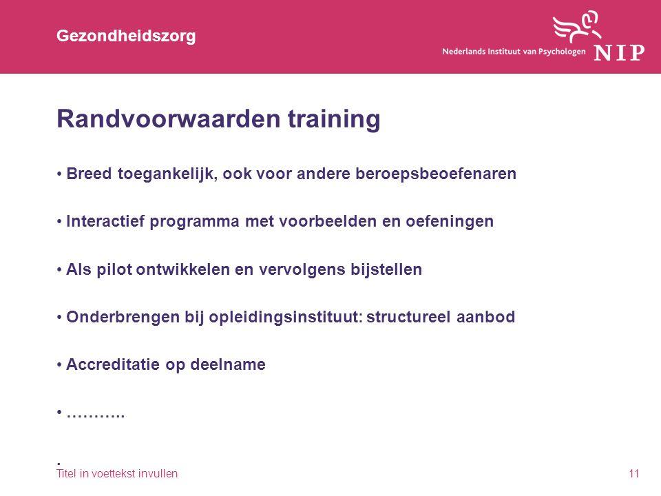 Gezondheidszorg Randvoorwaarden training Breed toegankelijk, ook voor andere beroepsbeoefenaren Interactief programma met voorbeelden en oefeningen Al