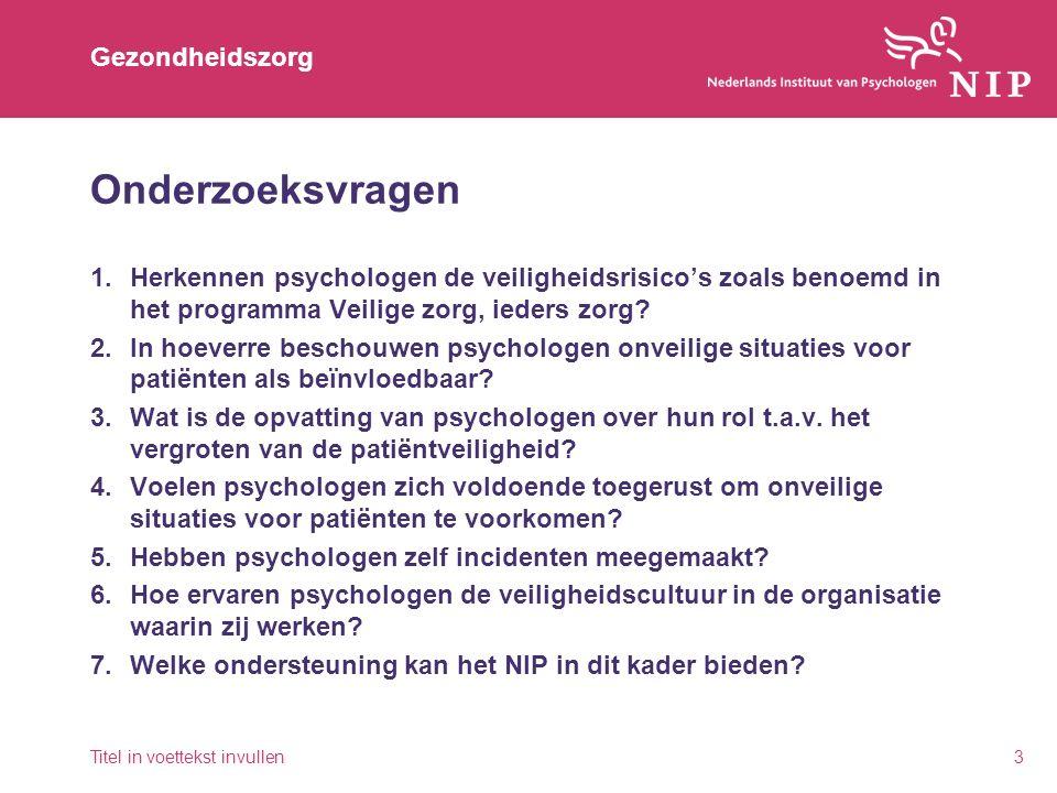 Gezondheidszorg Onderzoeksvragen 1.Herkennen psychologen de veiligheidsrisico's zoals benoemd in het programma Veilige zorg, ieders zorg? 2.In hoeverr