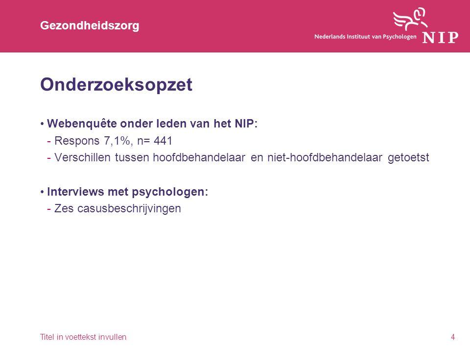 Gezondheidszorg Onderzoeksopzet Webenquête onder leden van het NIP: -Respons 7,1%, n= 441 -Verschillen tussen hoofdbehandelaar en niet-hoofdbehandelaa