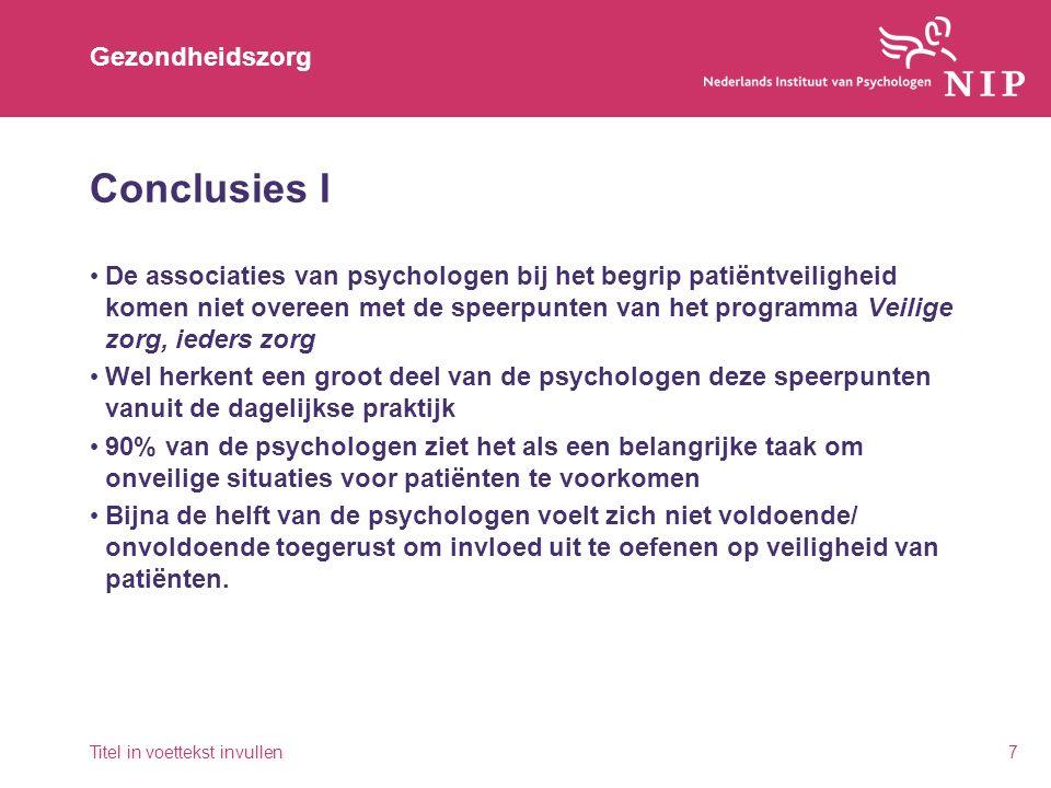 Gezondheidszorg Conclusies II 33% van de psychologen herkent de eigen organisatie volledig in de omschrijving van de gewenste veiligheidscultuur 67% van de psychologen herkent de eigen organisatie hierin enigszins of (helemaal) niet 40% van de psychologen heeft het gevoel een grote bijdrage te kunnen leveren aan de veiligheidscultuur in de organisatie Titel in voettekst invullen8