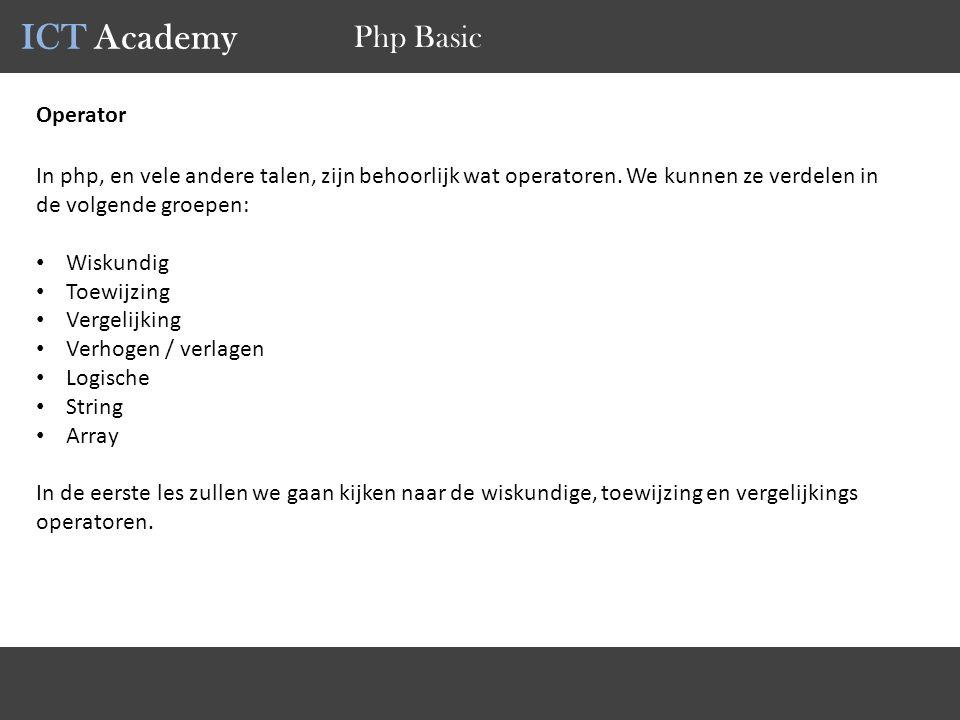 ICT Academy Php Basic Operator In php, en vele andere talen, zijn behoorlijk wat operatoren. We kunnen ze verdelen in de volgende groepen: Wiskundig T
