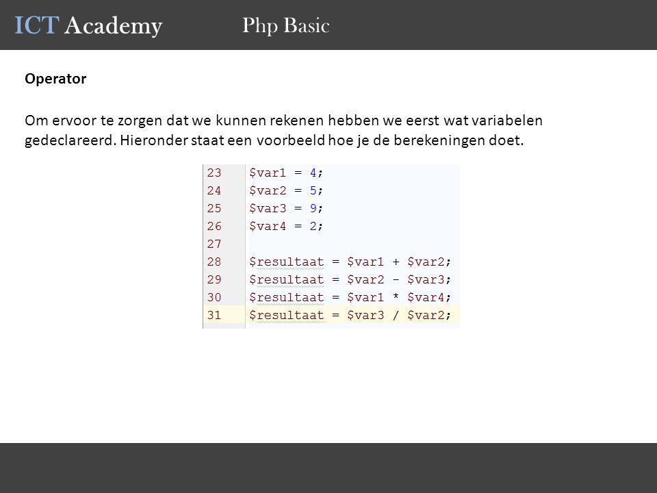 ICT Academy Php Basic Operator Om ervoor te zorgen dat we kunnen rekenen hebben we eerst wat variabelen gedeclareerd. Hieronder staat een voorbeeld ho