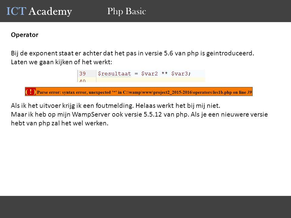 ICT Academy Php Basic Operator Bij de exponent staat er achter dat het pas in versie 5.6 van php is geintroduceerd. Laten we gaan kijken of het werkt: