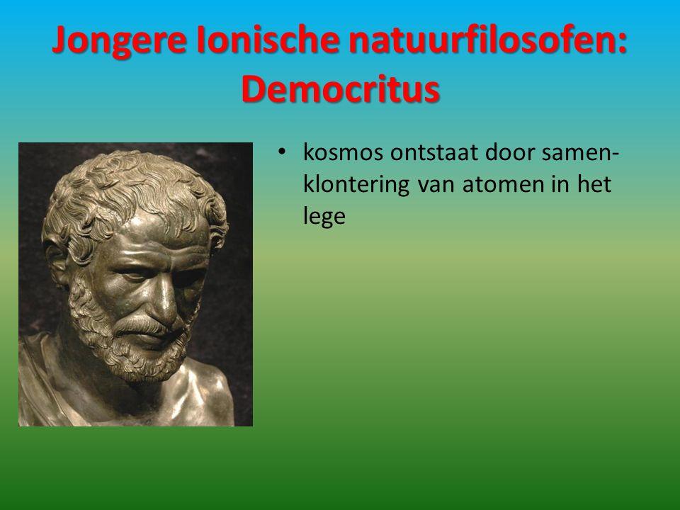 Jongere Ionische natuurfilosofen: Democritus kosmos ontstaat door samen- klontering van atomen in het lege