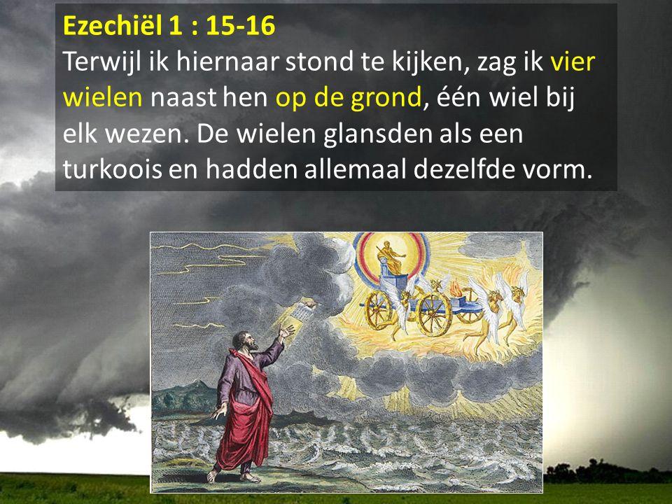 Ezechiël 1 : 15-16 Terwijl ik hiernaar stond te kijken, zag ik vier wielen naast hen op de grond, één wiel bij elk wezen. De wielen glansden als een t