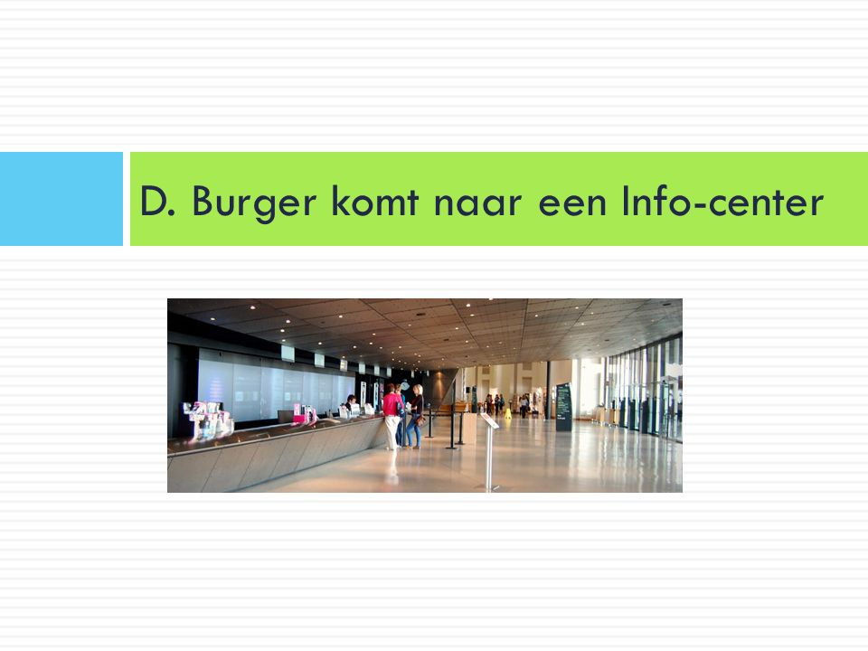 D. Burger komt naar een Info-center