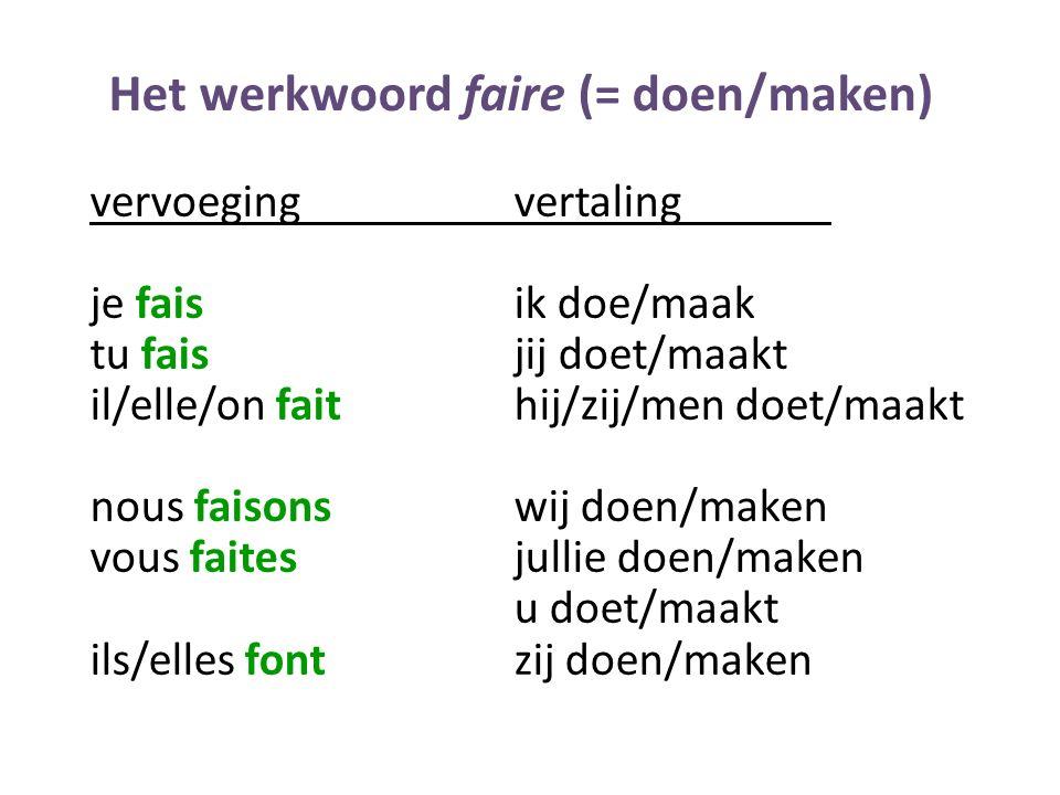 Het werkwoord faire (= doen/maken) vervoegingvertaling je faisik doe/maak tu faisjij doet/maakt il/elle/on faithij/zij/men doet/maakt nous faisonswij