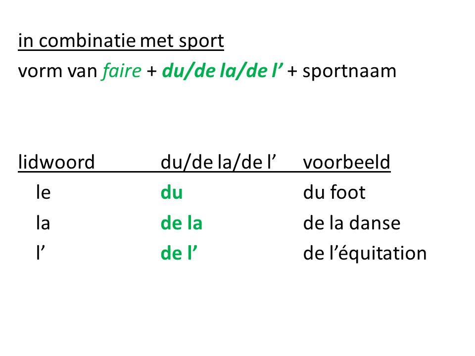 in combinatie met sport vorm van faire + du/de la/de l' + sportnaam lidwoorddu/de la/de l'voorbeeld ledudu foot lade lade la danse l'de l'de l'équitat