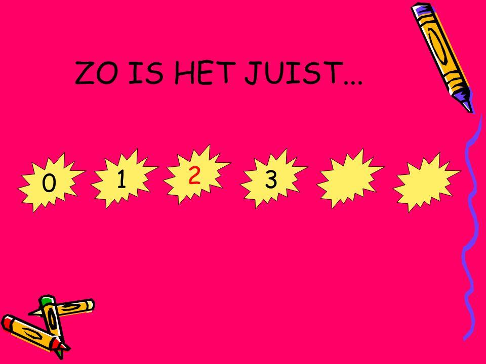 ZO IS HET JUIST... 0 1 2 3