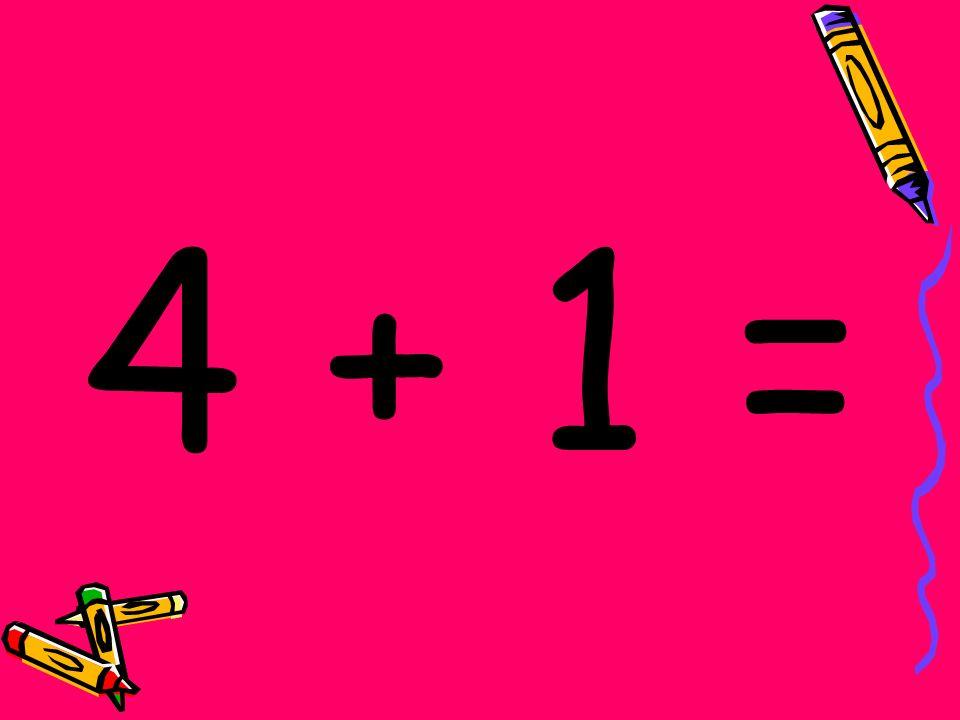4 + 1 =