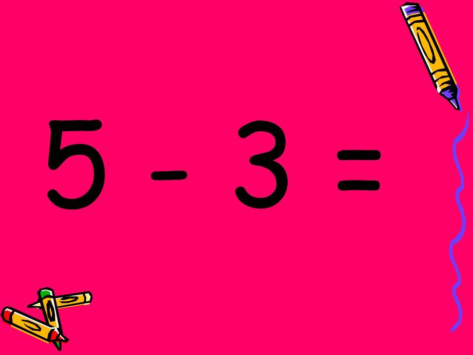 5 - 3 =