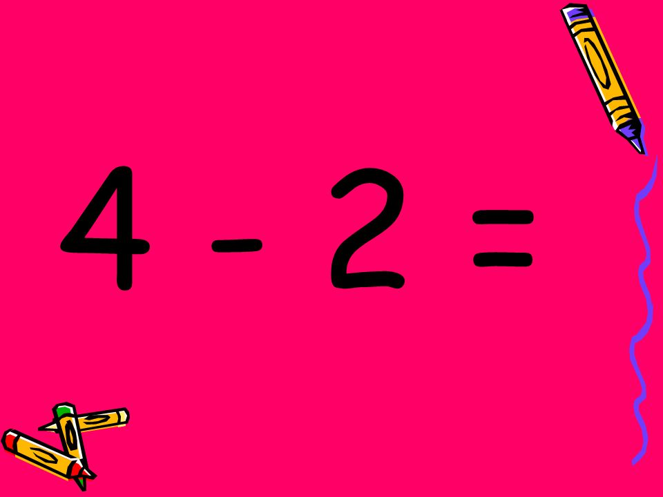 4 - 2 =