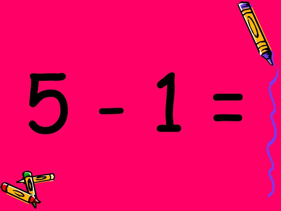 5 - 1 =