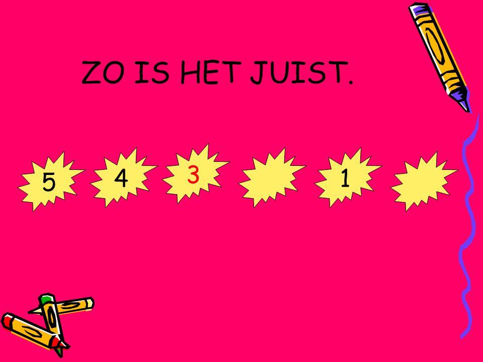 ZO IS HET JUIST. 5 4 3 1