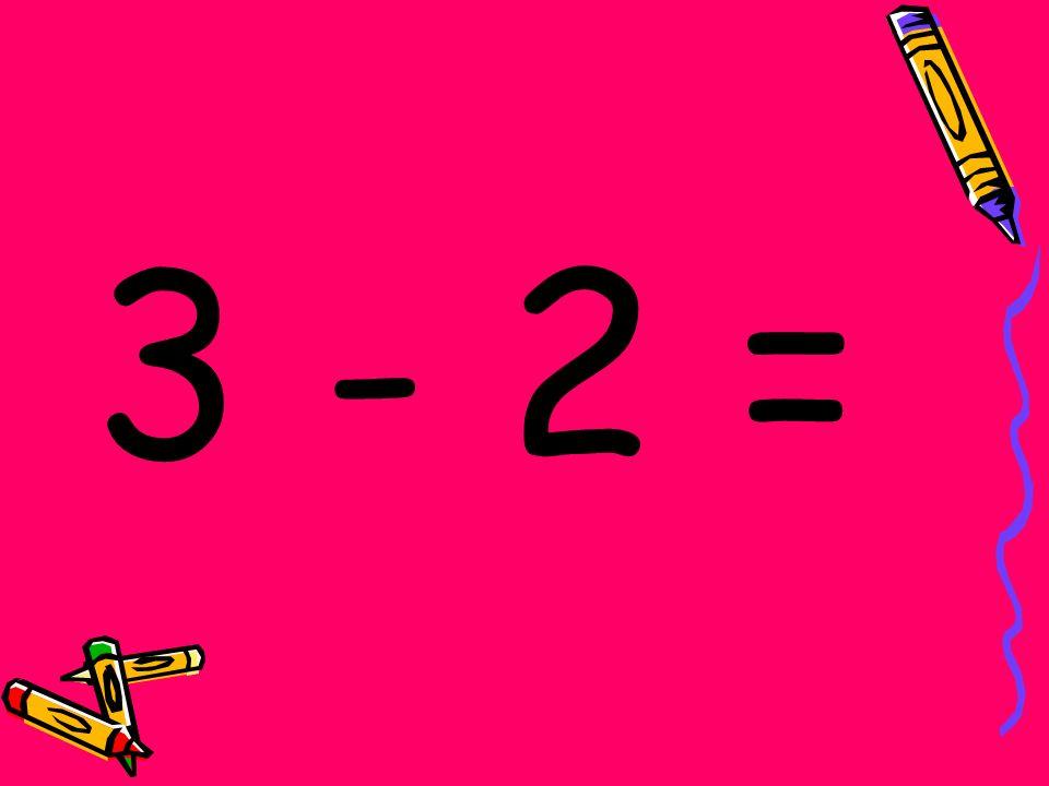 3 - 2 =