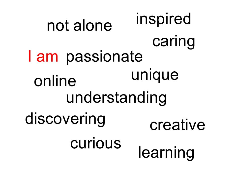 I ampassionate learning unique caring online understanding discovering curious not alone inspired creative