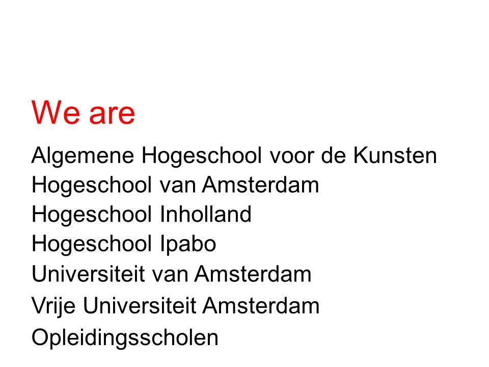 We are Hogeschool van Amsterdam Hogeschool Ipabo Hogeschool Inholland Universiteit van Amsterdam Algemene Hogeschool voor de Kunsten Vrije Universiteit Amsterdam Opleidingsscholen