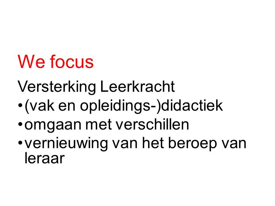 We focus Versterking Leerkracht (vak en opleidings-)didactiek omgaan met verschillen vernieuwing van het beroep van leraar