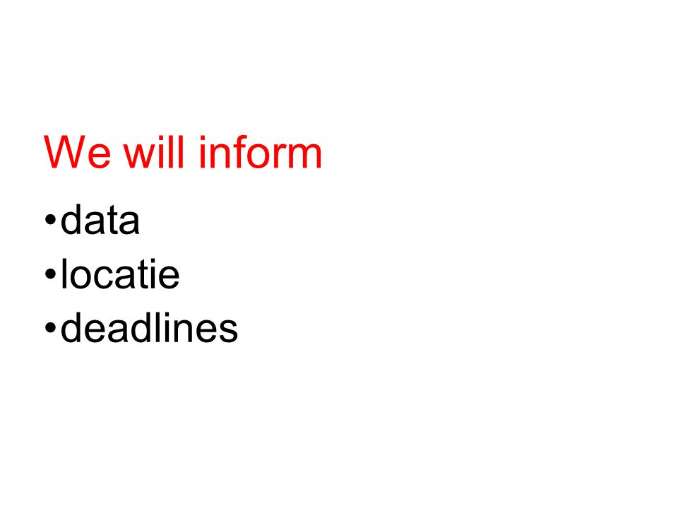 We will inform data locatie deadlines
