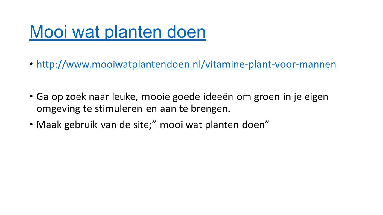 Mooi wat planten doen http://www.mooiwatplantendoen.nl/vitamine-plant-voor-mannen Ga op zoek naar leuke, mooie goede ideeën om groen in je eigen omgeving te stimuleren en aan te brengen.