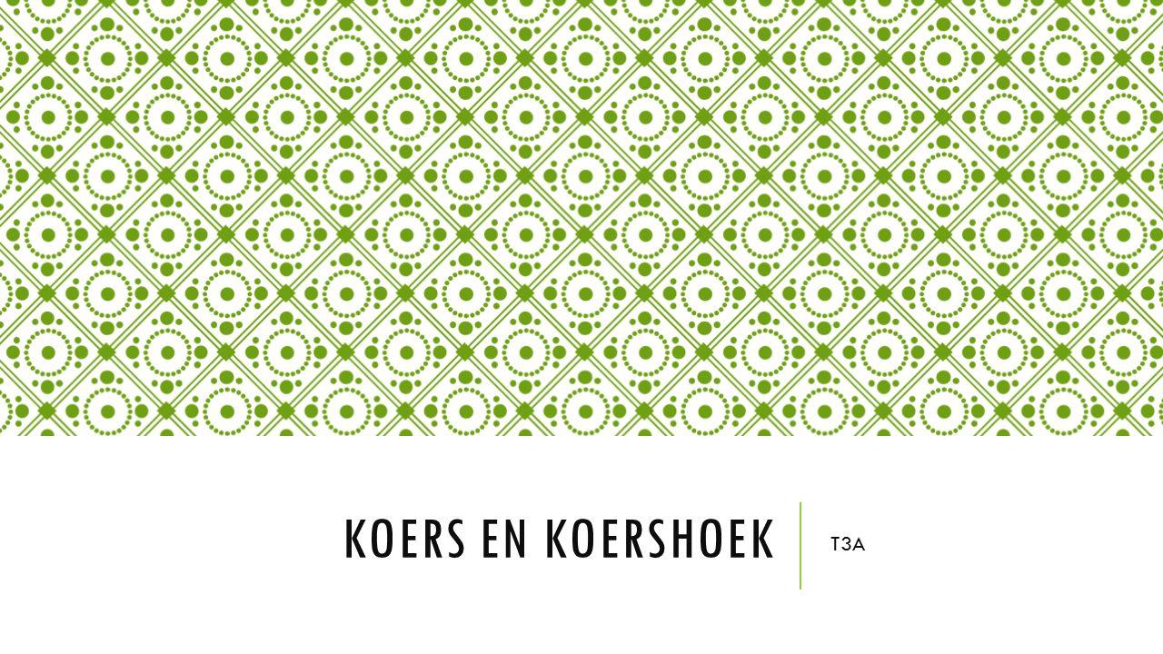 KOERS EN KOERSHOEK T3A
