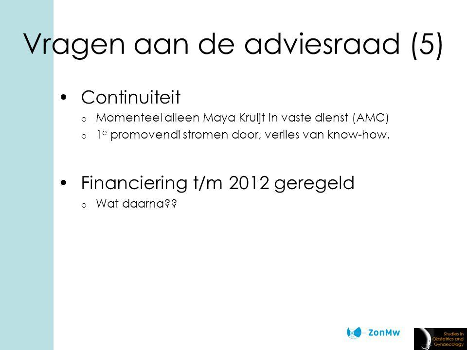 Vragen aan de adviesraad (5) Continuiteit o Momenteel alleen Maya Kruijt in vaste dienst (AMC) o 1 e promovendi stromen door, verlies van know-how.