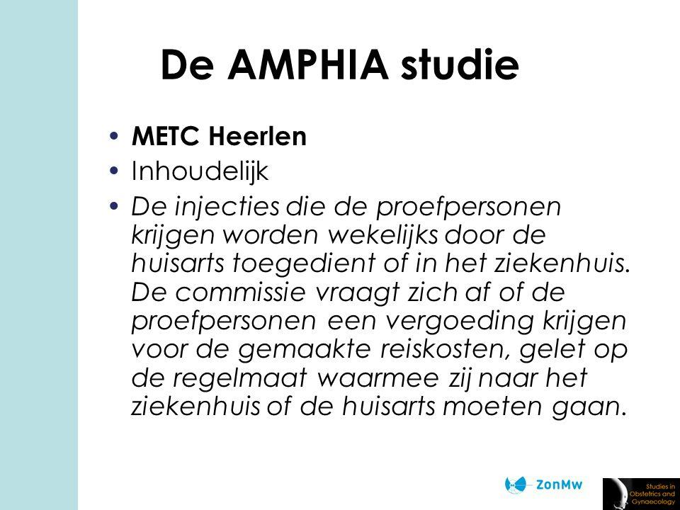 De AMPHIA studie METC Heerlen Inhoudelijk De injecties die de proefpersonen krijgen worden wekelijks door de huisarts toegedient of in het ziekenhuis.