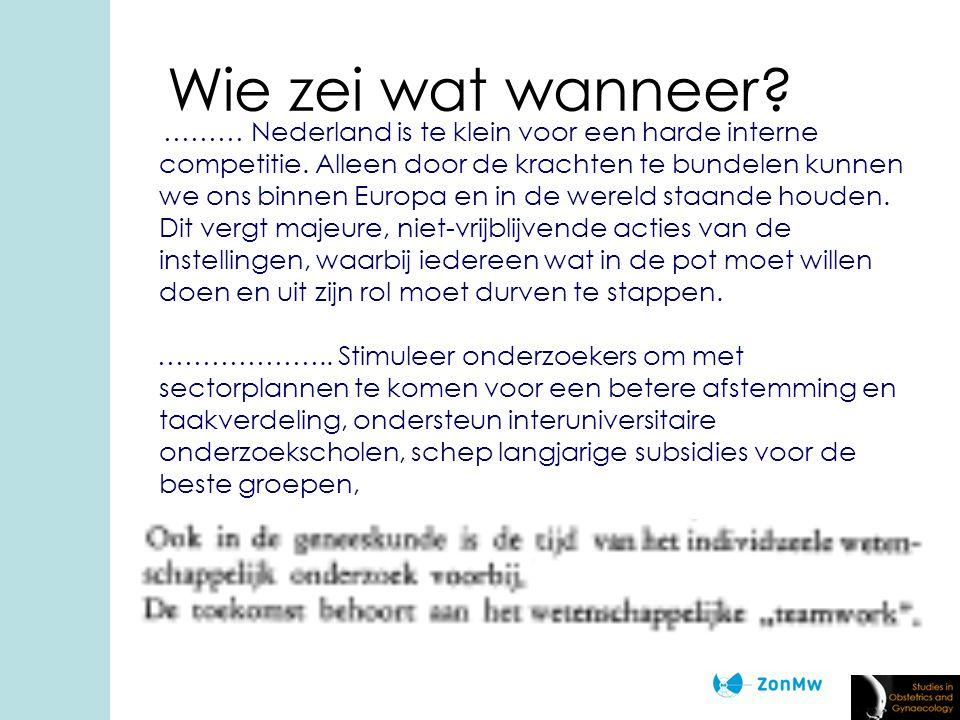 Wie zei wat wanneer. ……… Nederland is te klein voor een harde interne competitie.