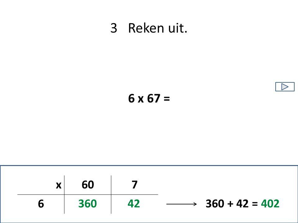 3 Reken uit. 6 x 67 = 36042360 + 42 =402 x607 6