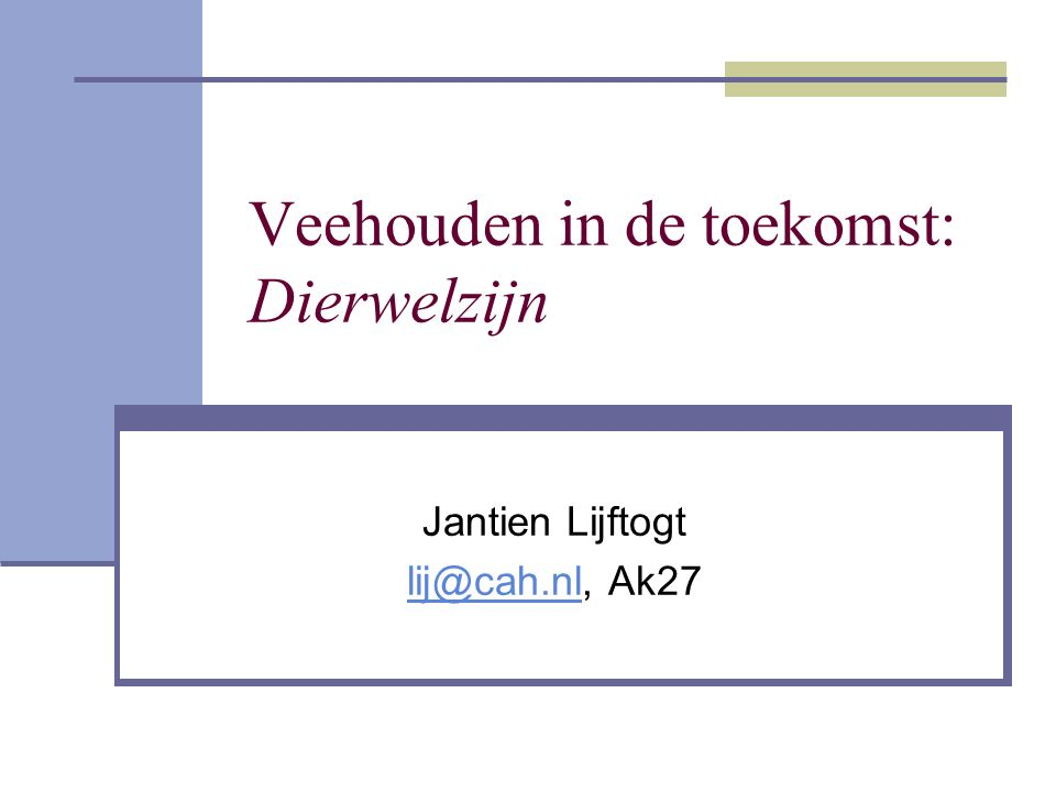 Veehouden in de toekomst: Dierwelzijn Jantien Lijftogt lij@cah.nllij@cah.nl, Ak27