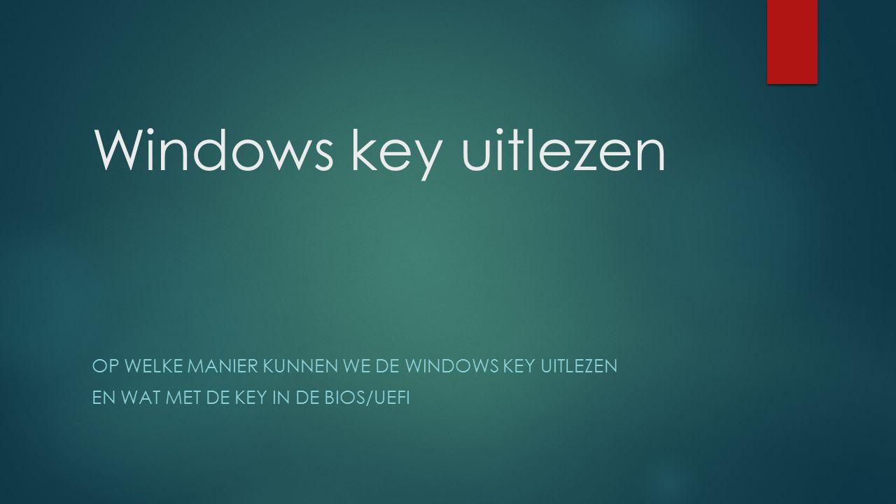Windows key uitlezen OP WELKE MANIER KUNNEN WE DE WINDOWS KEY UITLEZEN EN WAT MET DE KEY IN DE BIOS/UEFI