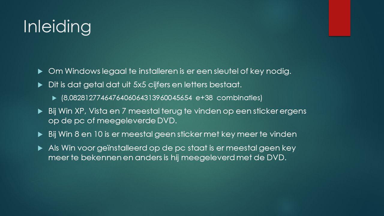 Inleiding  Om Windows legaal te installeren is er een sleutel of key nodig.  Dit is dat getal dat uit 5x5 cijfers en letters bestaat.  (8,082812774