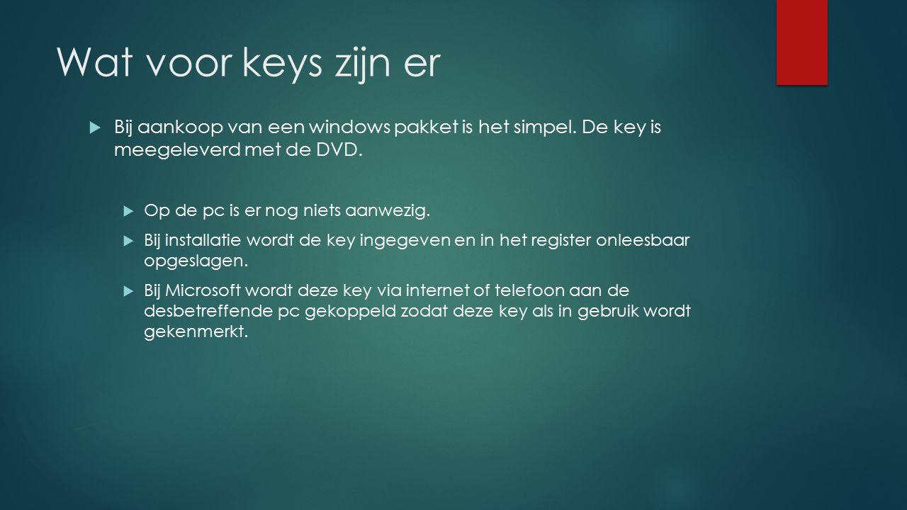 Wat voor keys zijn er  Bij aankoop van een windows pakket is het simpel. De key is meegeleverd met de DVD.  Op de pc is er nog niets aanwezig.  Bij