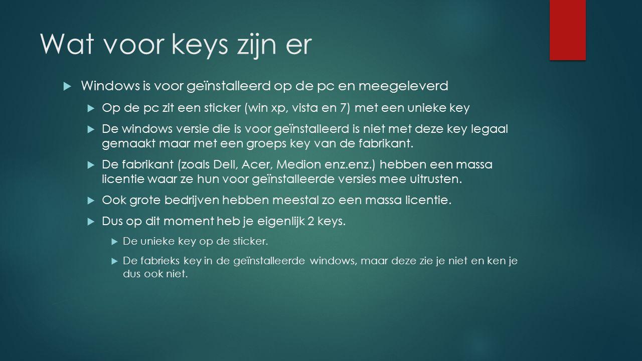 Wat voor keys zijn er  Windows is voor geïnstalleerd op de pc en meegeleverd  Op de pc zit een sticker (win xp, vista en 7) met een unieke key  De
