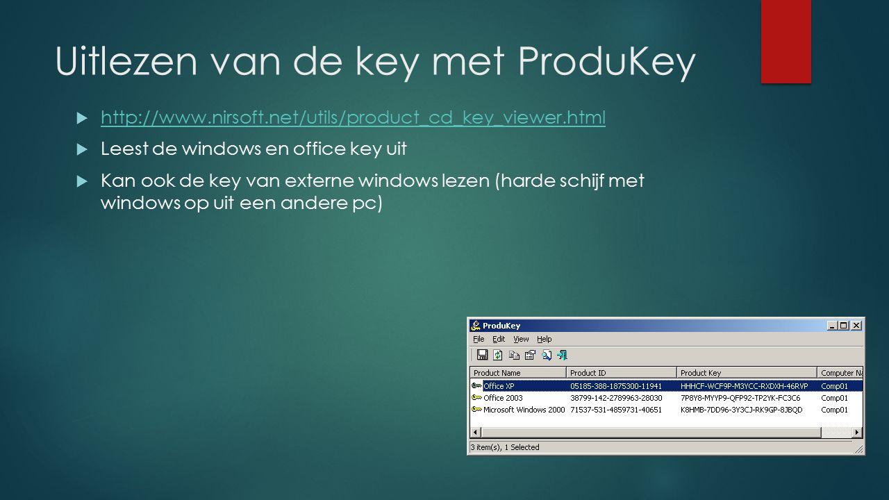 Uitlezen van de key met ProduKey  http://www.nirsoft.net/utils/product_cd_key_viewer.html http://www.nirsoft.net/utils/product_cd_key_viewer.html  L