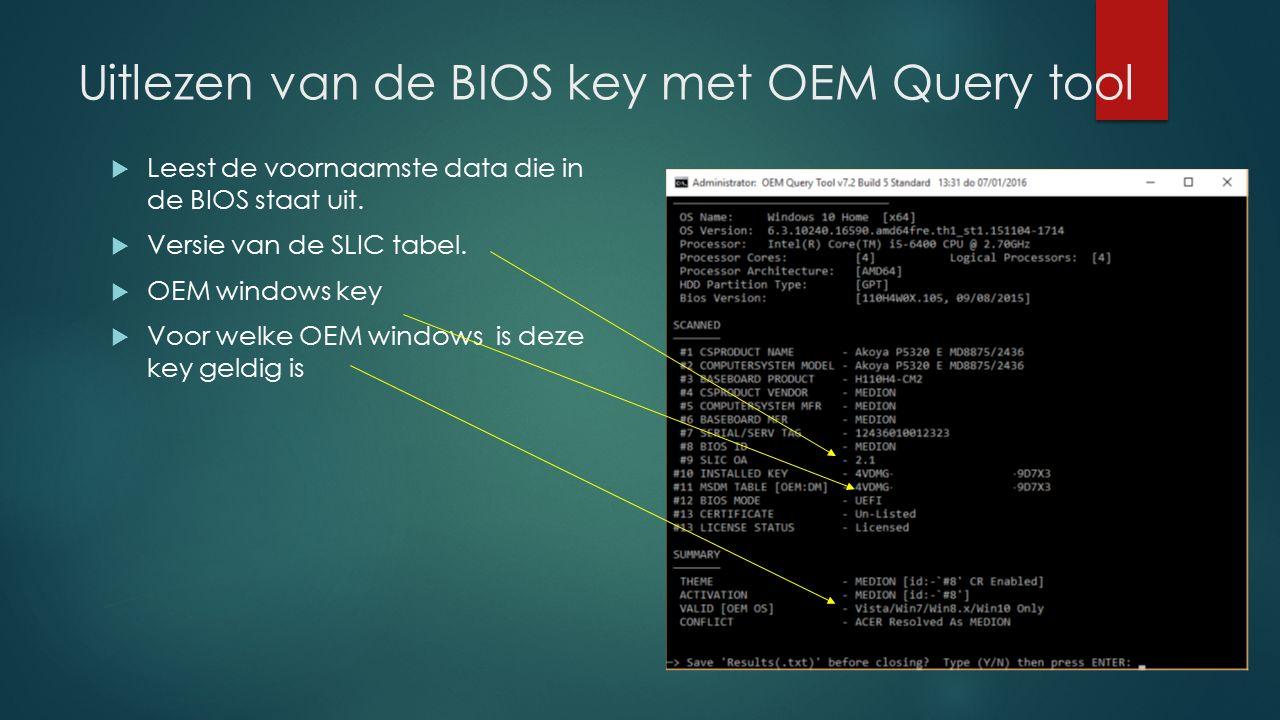 Uitlezen van de BIOS key met OEM Query tool  Leest de voornaamste data die in de BIOS staat uit.  Versie van de SLIC tabel.  OEM windows key  Voor