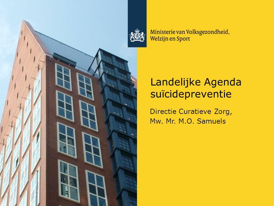 Landelijke Agenda suïcidepreventie Directie Curatieve Zorg, Mw. Mr. M.O. Samuels.
