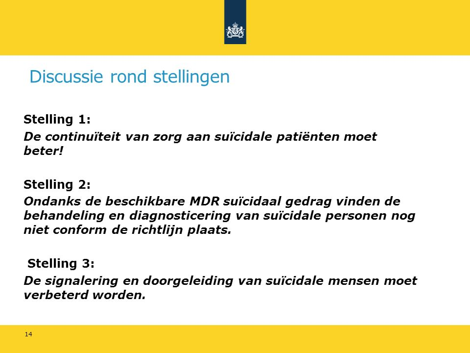 Discussie rond stellingen Stelling 1: De continuïteit van zorg aan suïcidale patiënten moet beter! Stelling 2: Ondanks de beschikbare MDR suïcidaal ge