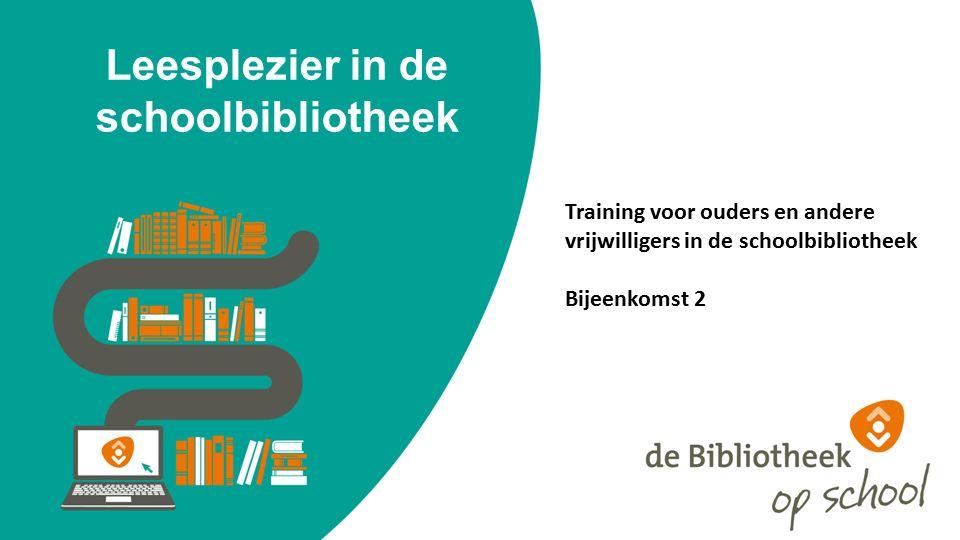 Leesplezier in de schoolbibliotheek Training voor ouders en andere vrijwilligers in de schoolbibliotheek Bijeenkomst 2