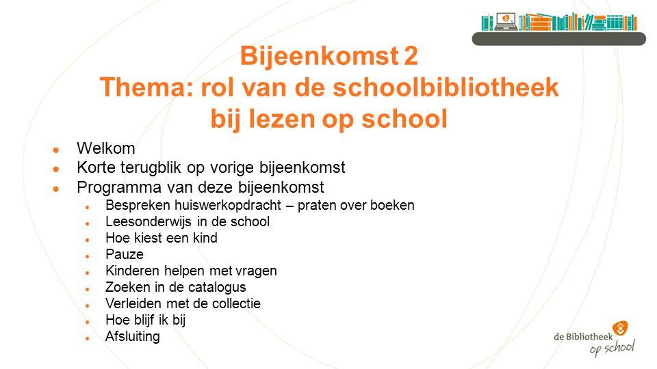 Bijeenkomst 2 Thema: rol van de schoolbibliotheek bij lezen op school ● Welkom ● Korte terugblik op vorige bijeenkomst ● Programma van deze bijeenkoms