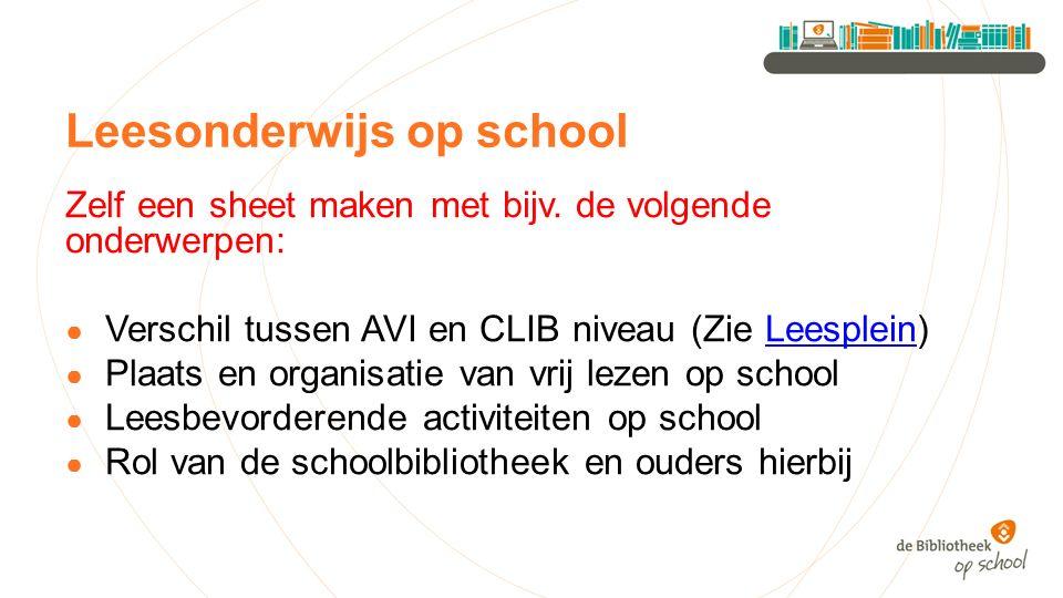 Leesonderwijs op school Zelf een sheet maken met bijv. de volgende onderwerpen: ● Verschil tussen AVI en CLIB niveau (Zie Leesplein)Leesplein ● Plaats