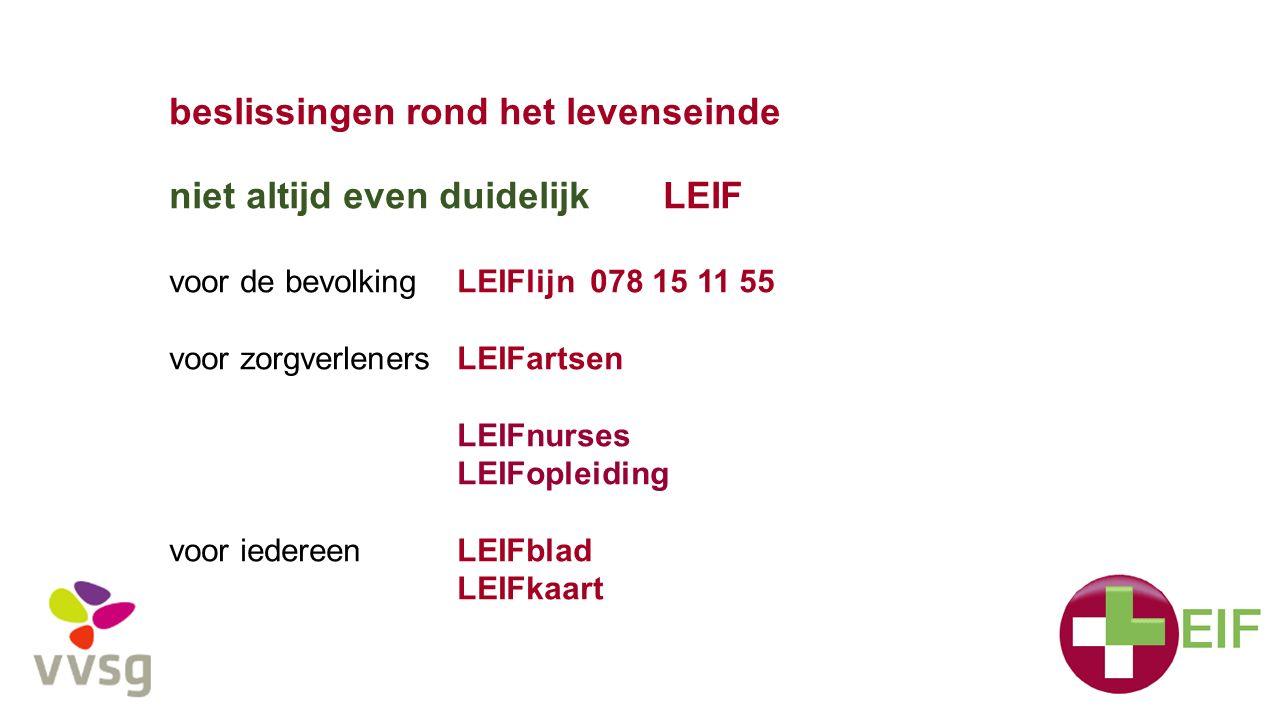 beslissingen rond het levenseinde niet altijd even duidelijk LEIF voor de bevolkingLEIFlijn 078 15 11 55 voor zorgverleners LEIFartsen LEIFnurses LEIFopleiding voor iedereenLEIFblad LEIFkaart